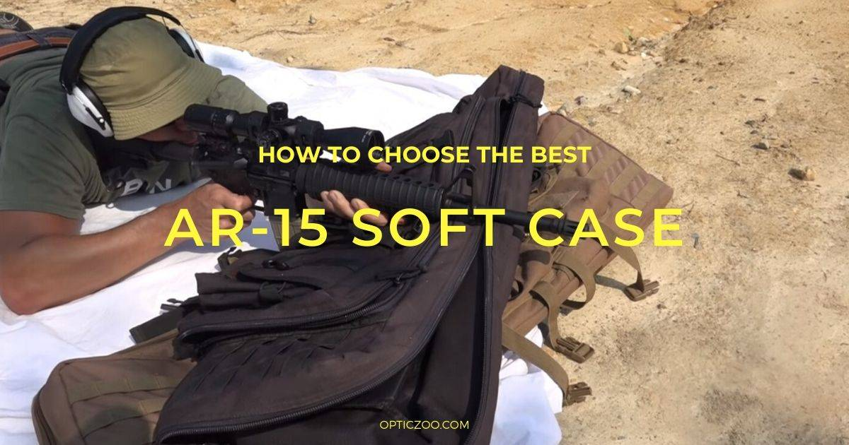 Best AR-15 Soft Case - Buyer's Guide 1 | OpticZoo - Best Optics Reviews and Buyers Guides