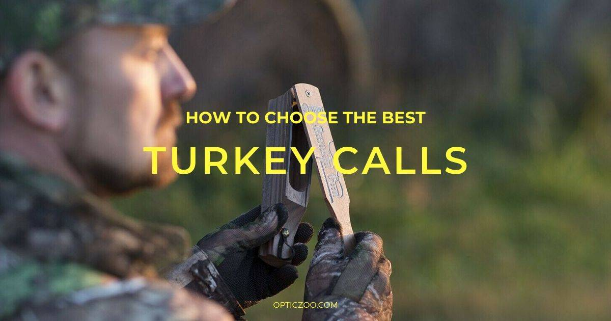 Best Turkey Calls - Buyer's Guide 1 | OpticZoo - Best Optics Reviews and Buyers Guides