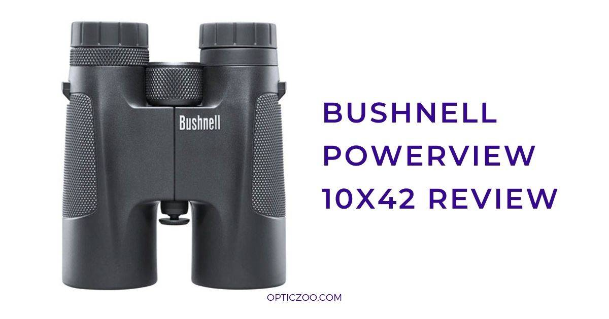 Bushnell Powerview 10x42 Review 1 | OpticZoo - Best Optics Reviews and Buyers Guides