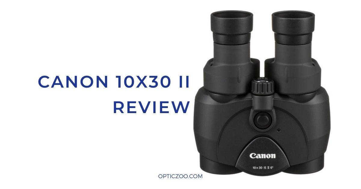 Canon 10x30 II Review: Everything You Should Know About the Binocular 1 | OpticZoo - Best Optics Reviews and Buyers Guides